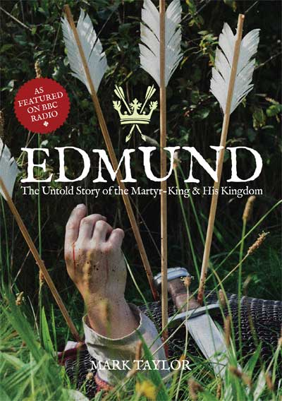 'Edmund: the untold story of the martyr-king and his kingdom' by Mark Taylor